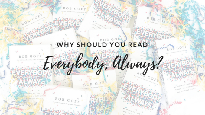 Why Read Everybody Always New Book By Love Does Author Bob Goff