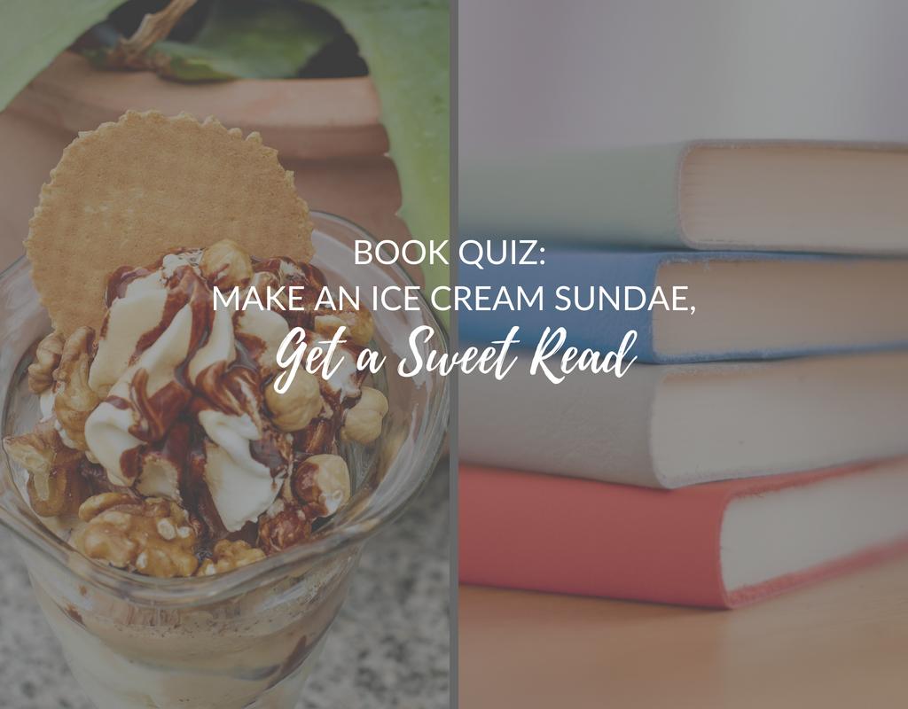 make an ice cream sundae quiz, sweet book quiz