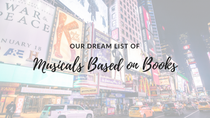 Musical adaptations of books, broadway shows based on books, plays based on books