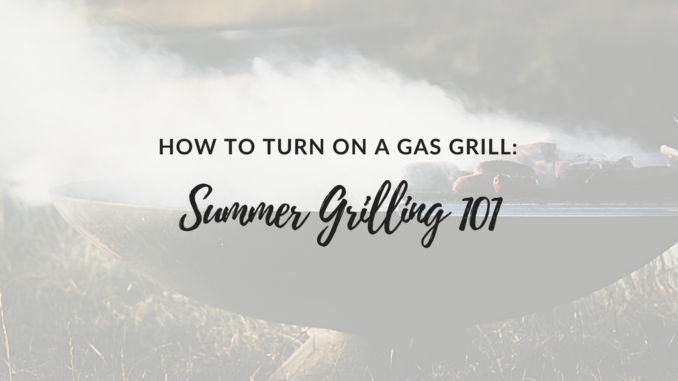summer grilling, how to turn on a gas grill