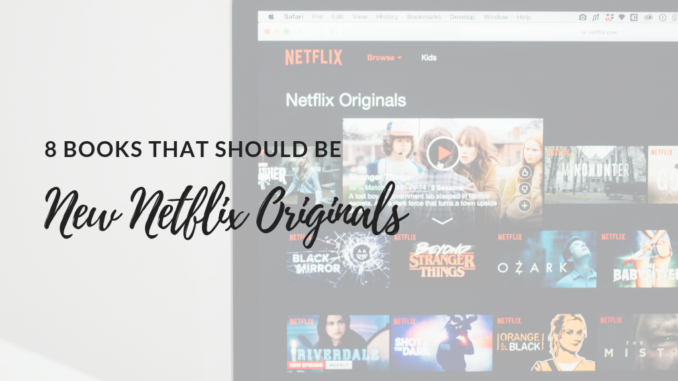 new Netflix originals, book to movie adaptations, books that should be movies