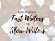 fast and slow writers