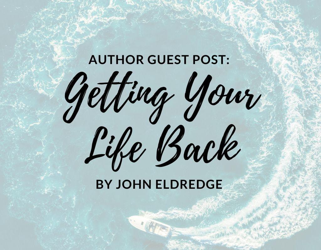 john eldredge guest post get your life back