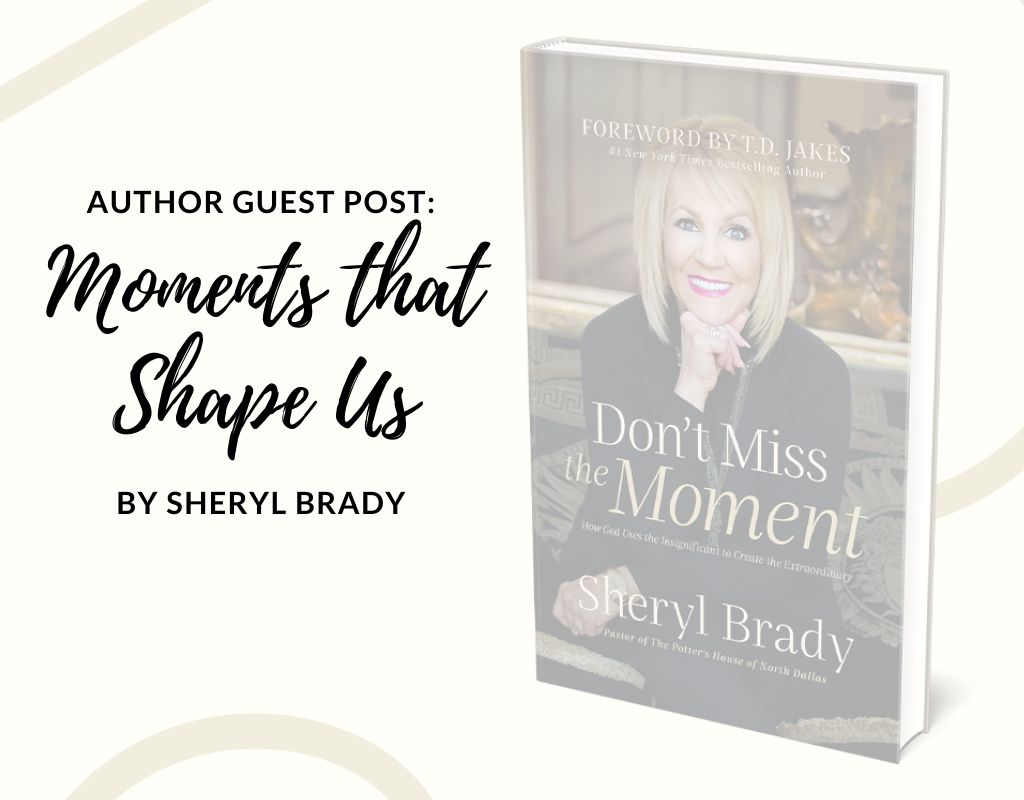 pastor sheryl brady guest post on don't miss the moment