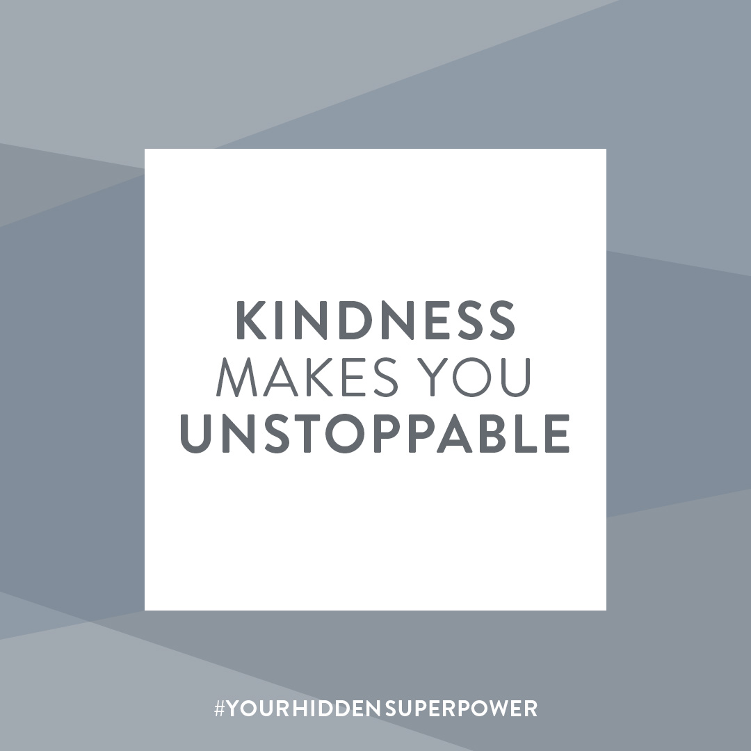 Kindness makes you unstoppable