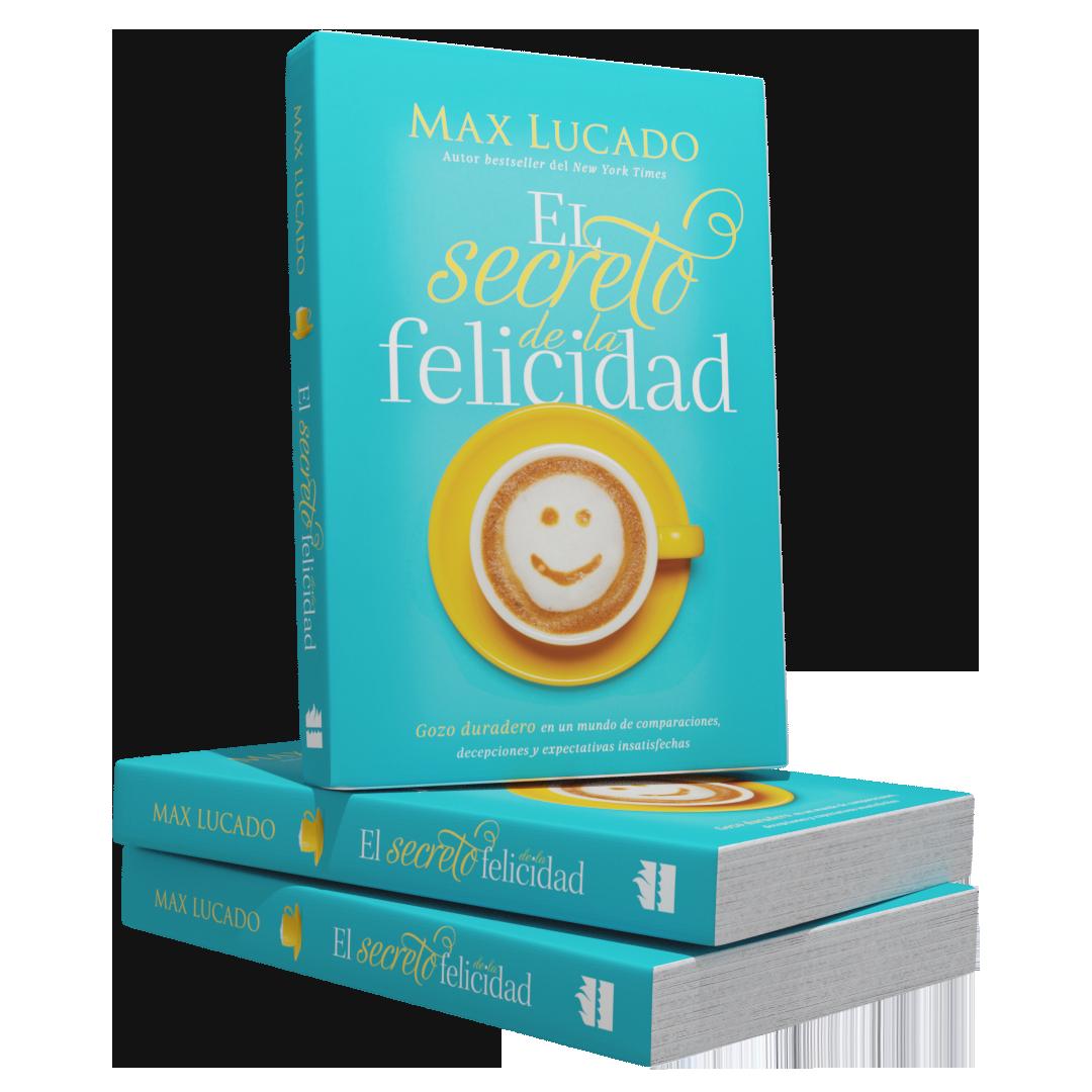 El Secreto De La Felicidad Por Max Lucado